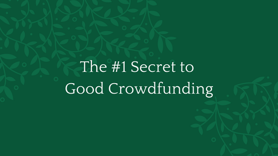 The #1 Secret for Good Crowdfunding